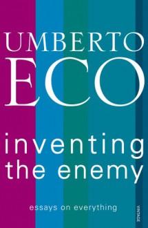 Inventing the Enemy - Umberto Eco,Richard Dixon