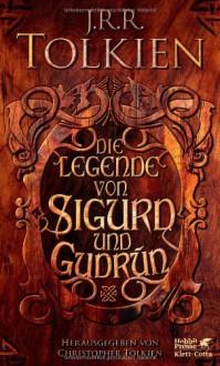Die Legende von Sigurd und Gudrún - J.R.R. Tolkien, J.R.R. Tolkien, Hans U. Möhring