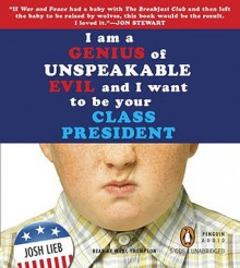 I am a Genius of Unspeakable Evil and I Want to Be Your Class President (MP3 Book) - Josh Lieb,Marc Thompson
