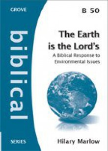 The Earth is the Lord's: A Biblical Response to Environmental Issues - Hilary Marlow