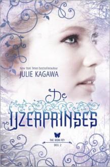 De IJzerprinses - Julie Kagawa, Angelique Verheijen