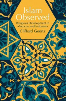 Islam Observed: Religious Development in Morocco and Indonesia - Clifford Geertz