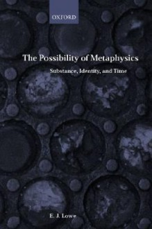 The Possibility of Metaphysics: Substance, Identity, and Time - E.J. Lowe