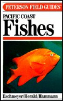 Pacific Coast Fishes of North America: From the Gulf of Alaska to Baja, California - William N. Eschmeyer, Earl S. Herald