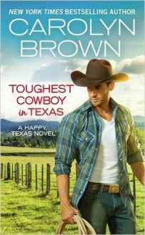 Toughest Cowboy in Texas: A Western Romance (Happy, Texas) - Carolyn Brown