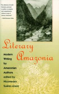 Literary Amazonia: Modern Writing by Amazonian Authors - Nicomedes Suarez-Arauz, Nicomedes Surez-Araz