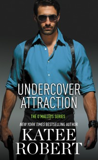 Undercover Attraction (The O'Malleys series) - Katee Robert