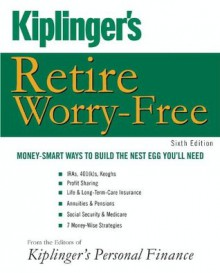 Kiplinger's Retire Worry-Free: Money-Smart Ways to Build the Nest Egg You'll Need - Editors of Kiplinger's Personal Finance