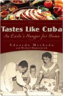 Tastes Like Cuba: An Exile's Hunger for Home - Eduardo Machado