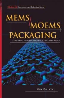 Mems/Moem Packaging: Concepts, Designs, Materials, and Processes - Ken Gilleo