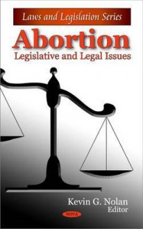Abortion: Legislative and Legal Issues - Kevin G. Nolan