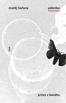 Pálenka: Prózy z Banátu - Matěj Hořava