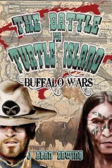 The Battle for Turtle Island: Buffalo Wars - J. Alan Erwine