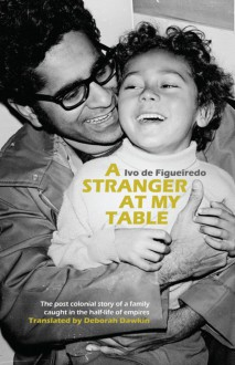 A Stranger at My Table: Searching for a Family's Origins from Colonial India and East Africa to Norway - Deborah Dawkin, Ivo de Figueiredo