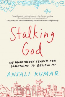 Stalking God: My Unorthodox Search for Something to Believe In - Anjali Kumar