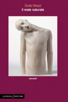 Il male naturale (Rimmel) (Italian Edition) - Giulio Mozzi