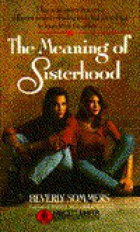 Meaning of Sisterhood - Beverly Sommers