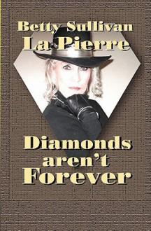 Diamonds Aren't Forever - Betty Sullivan La Pierre