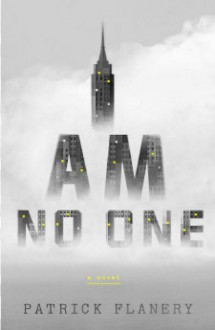 I Am No One: A Novel - Patrick Flanery