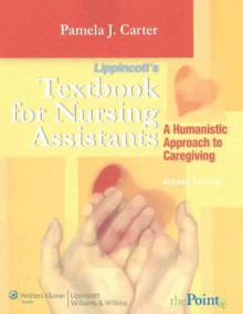 Lippincott's Textbook for Nursing Assistants: A Humanistic Approach to Caregiving - Pamela J. Carter