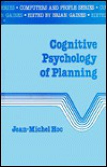 Cognitive Psychology Of Planning - Jean-Michel Hoc, Brian R. Gaines