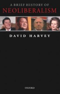A Brief History of Neoliberalism - David Harvey