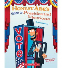 Honest Abe's Guide to Presidential Elections - Jack Silbert,Jim Paillot