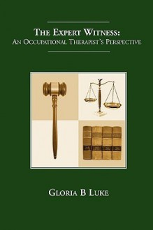 The Expert Witness - An Occupational Therapist's Perspective - Gloria B. Luke