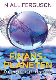 Finansplaneten: Da pengene erobret verden - Niall Ferguson, Bertil Knudsen