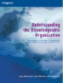 Understanding the Knowledgeable Organization: Nurturing Knowledge Competence - Jane McKenzie, Christine van Winkelen