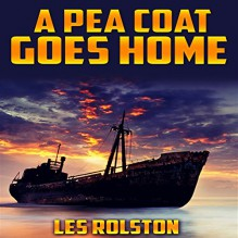 A Pea Coat Goes Home - Les Rolston,Gary A Mason,Revival Waves of Glory Books & Publishing