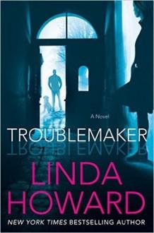 Troublemaker - Linda Howard