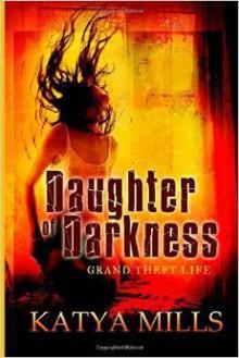 Grand Theft Life (Daughter of Darkness, # 1) - Katya Mills