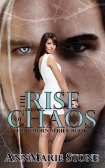 The Rise of Chaos (Reborn, #1) (Volume 1) - AnnMarie Stone, Kathryn Riehl, No Sweat Graphics by Rachel A Olson