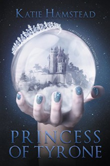 Princess of Tyrone: Fairytale Galaxy Chronicles, Book One - Katie Hamstead