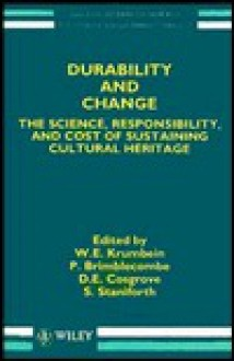 Durability and Change: The Science, Responsibility, and Cost of Sustaining Cultural Heritage - W.E. Krumbein, D.E. Cosgrove, Peter Brimblecombe