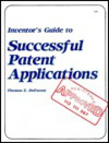Inventor's Guide to Successful Patent Applications - Thomas E. DeForest