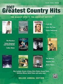 2007 Greatest Country Hits: Piano/Vocal/Chords - Alfred A. Knopf Publishing Company