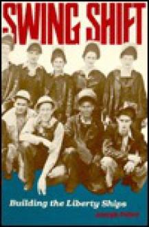 Swing Shift: Building the Liberty Ships - Joseph Fabry