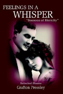 Feelings in a Whisper: Seasons of Eternity - Grafton Pressley