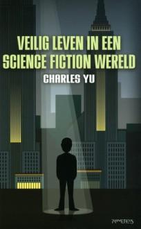 Veilig leven in een sciencefictionwereld - Charles Yu, Roland Fagel