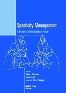 Spasticity Management: A Practical Multidisciplinary Guide - Valerie Stevenson, Alan J. Thompson