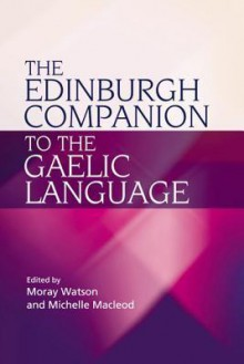 The Edinburgh Companion to the Gaelic Language - Moray Watson, Michelle Macleod