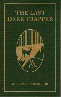 The Last Deer Trapper - William C. Collins Jr., Claire M. Howard