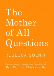 The Mother of All Questions - Rebecca Solnit