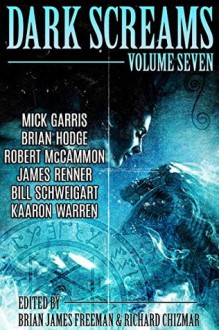 Dark Screams: Volume Seven - Brian Hodge,Bill Schweigart,Richard Chizmar,Brian James Freeman,Robert R. McCammon