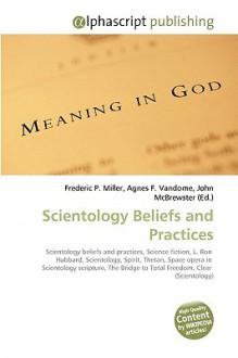 Scientology Beliefs and Practices - Agnes F. Vandome, John McBrewster, Sam B Miller II