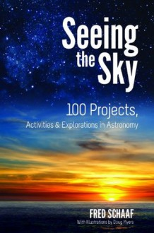 Seeing the Sky (Dover Books on Astronomy) - Fred Schaaf, Doug Myers