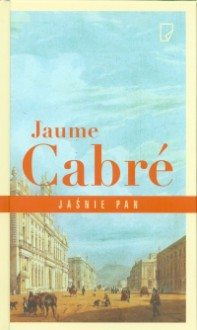 Jaśnie pan - Jaume Cabré,Anna Pol