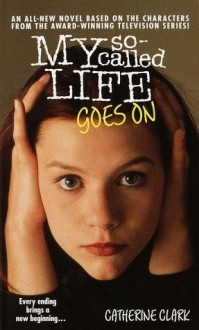 My So-Called Life Goes On - Catherine Clark